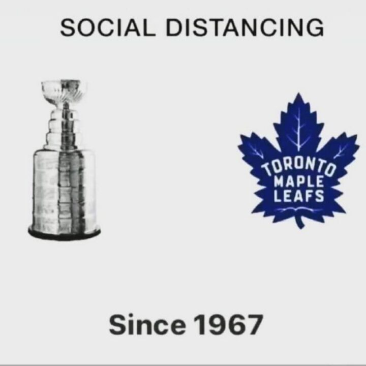 """""""Toronto Maple Leafs and the Stanley Cup: Social distancing since 1967."""""""