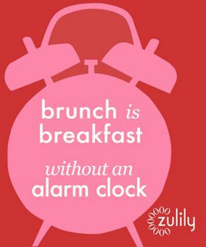 """77 Morning Humor Memes and Quotes - """"Brunch is breakfast without an alarm clock."""""""
