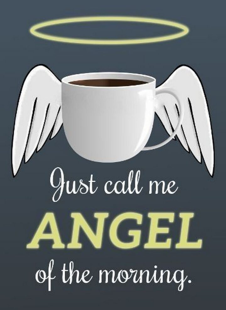 """""""Just call me angel of the morning."""""""