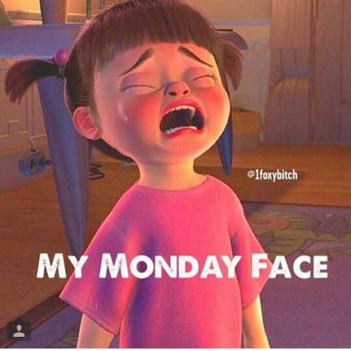 """""""My Monday face."""""""