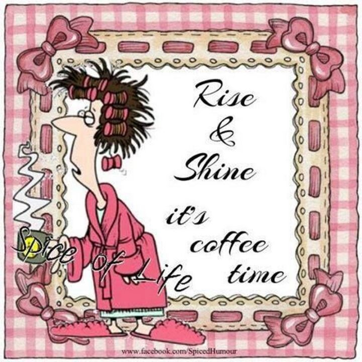 """""""Rise and shine. It's coffee time."""""""