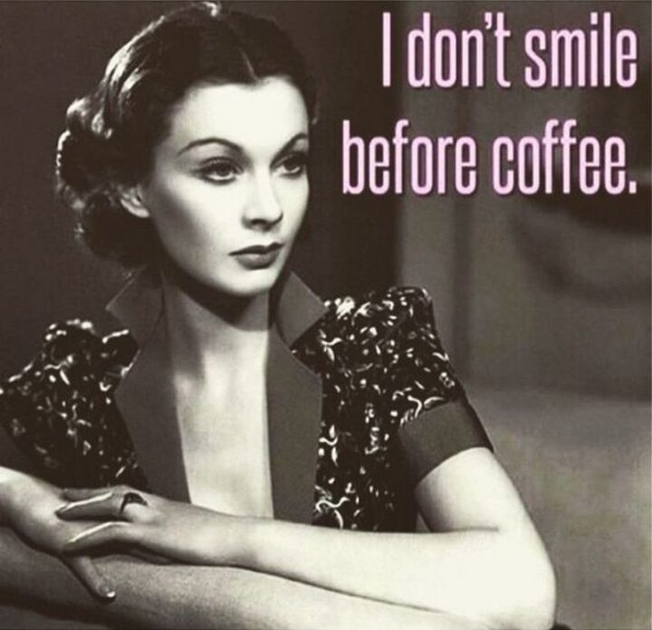 """""""I don't smile before coffee."""""""