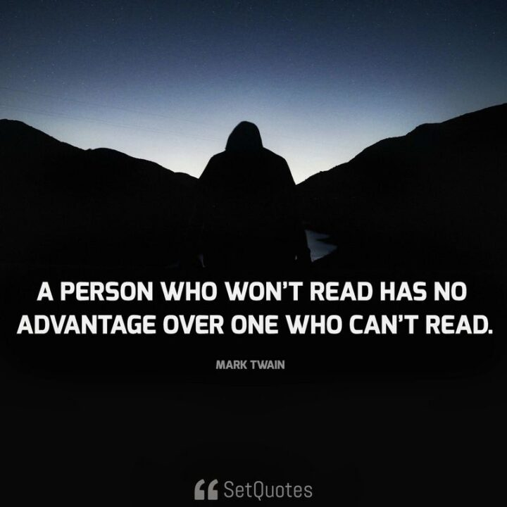 """41 Motivational Quotes For Students to Inspire Success - """"A person who won't read has no advantage over one who can't read."""" - Mark Twain"""