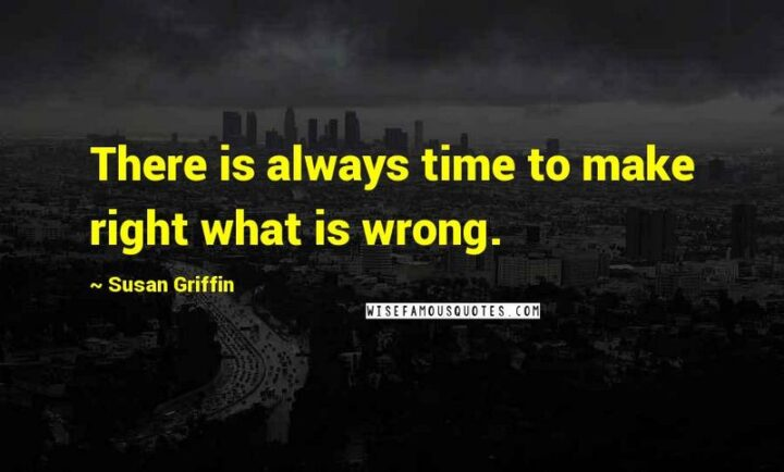 """41 Motivational Quotes For Students to Inspire Success - """"There is always time to make right what is wrong."""" - Susan Griffin"""