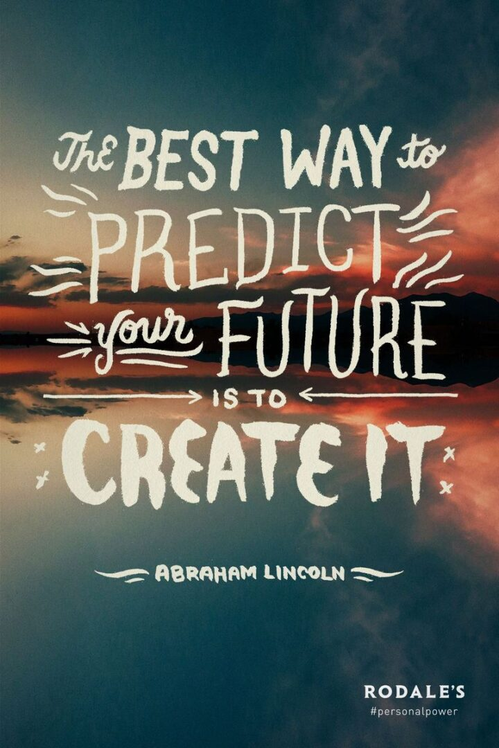 """41 Motivational Quotes For Students to Inspire Success - """"The best way to predict your future is to create it."""" - Abraham Lincoln"""