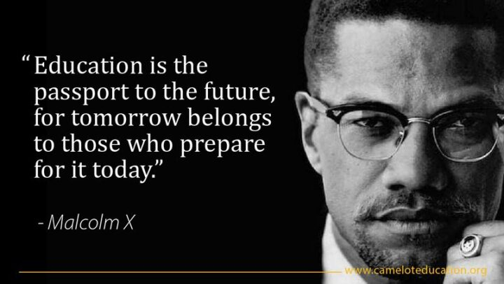 """41 Motivational Quotes For Students to Inspire Success - """"Education is the passport to the future, for tomorrow belongs to those who prepare for it today."""" - Malcolm X"""