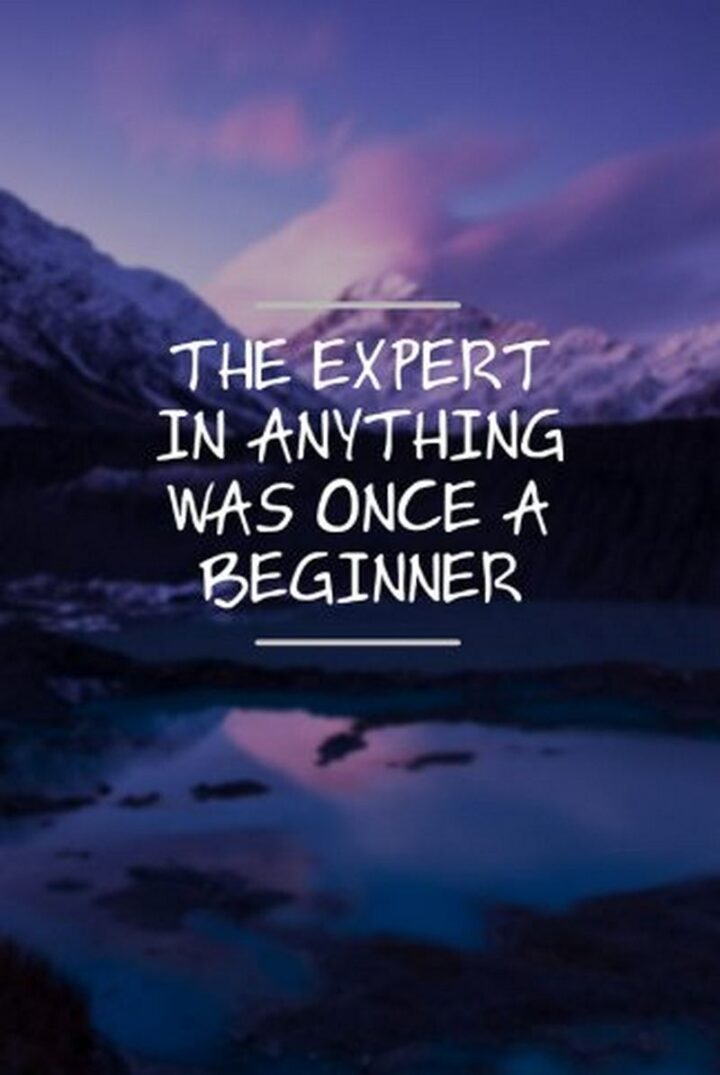 """41 Motivational Quotes For Students to Inspire Success - """"The expert in anything was once a beginner."""" - Helen Hayes"""