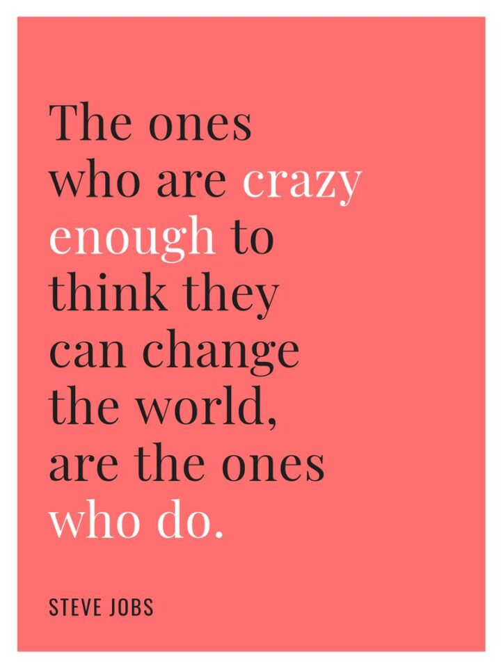 """41 Motivational Quotes For Students to Inspire Success - """"The ones who are crazy enough to think they can change the world, are the ones who do."""" - Steve Jobs"""