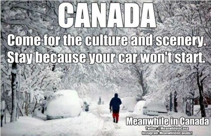 """47 Funny Canadian Memes - """"Canada: Come for the culture and scenery. Stay because your car won't start."""""""