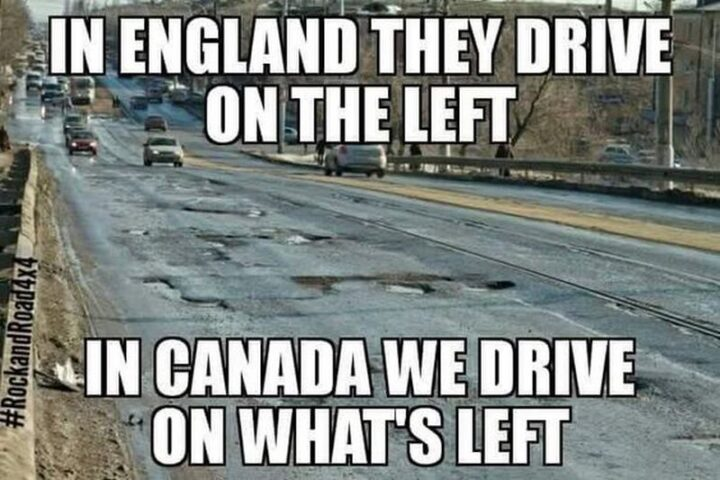 """47 Funny Canadian Memes - """"In England, they drive on the left. In Canada, we drive on what's left."""""""