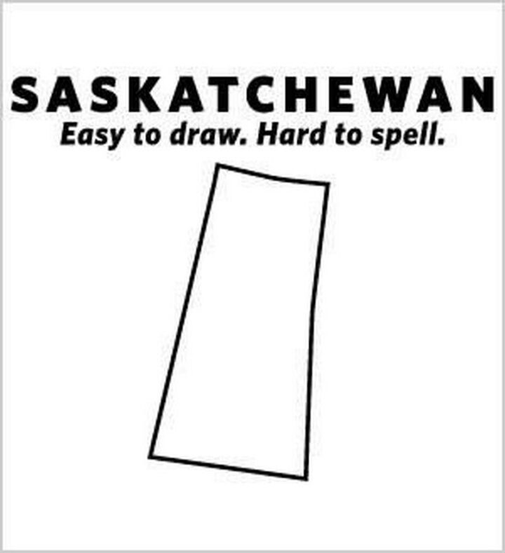 """Saskatchewan. Easy to draw. Hard to spell."""