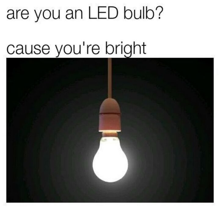 """71 Flirting Memes - """"Are you an LED bulb? Cause you're bright."""""""