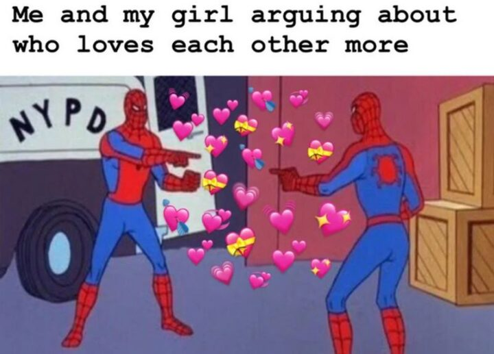"""71 Flirting Memes - """"Me and my girl arguing about who loves each other more."""""""
