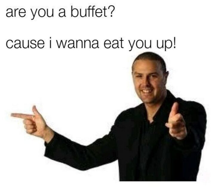 """71 Flirting Memes - """"Are you a buffet? Cause I wanna eat you up!"""""""