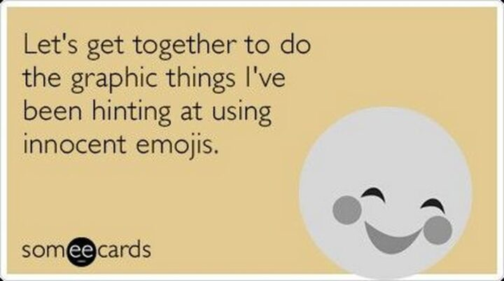 """71 Flirting Memes - """"Let's get together to do the graphic things I've been hinting at using innocent emojis."""""""