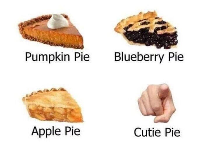 """""""Pumpkin pie. Blueberry pie. Apple pie. Cutie pie."""""""