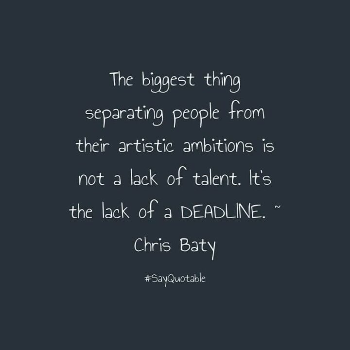 """57 Good Vibes Quotes - """"The biggest thing separating people from their artistic ambition is not a lack of talent. It's the lack of a deadline."""" - Chris Baty"""
