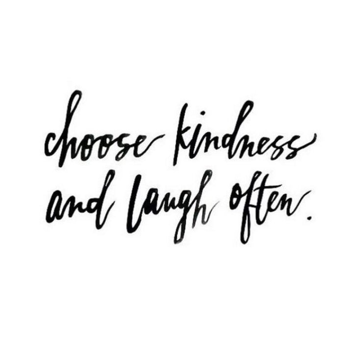 """""""Choose kindness and laugh often."""""""