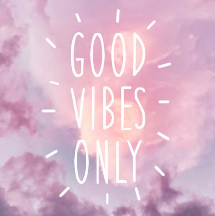 """""""Good vibes only."""""""