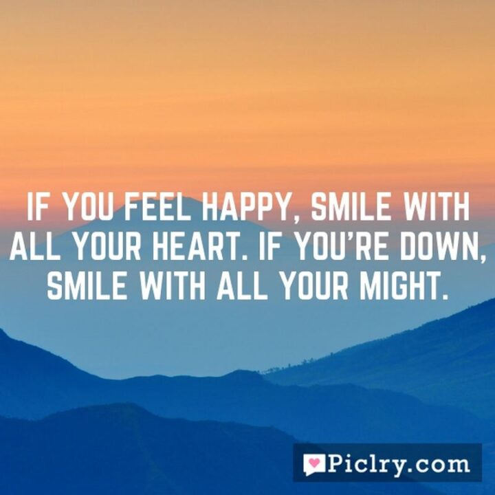 """""""If you feel happy, Smile with all your heart. If you're down, smile with all your might."""" - Paul Ian Guillermo"""