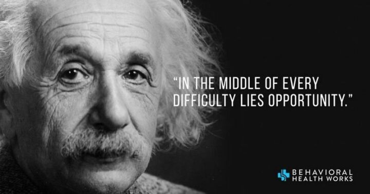 """""""In the middle of difficulty lies opportunity."""" - Albert Einstein"""