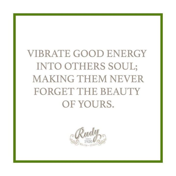 """""""Vibrate good energy into others soul, making them never forget the beauty of yours."""""""