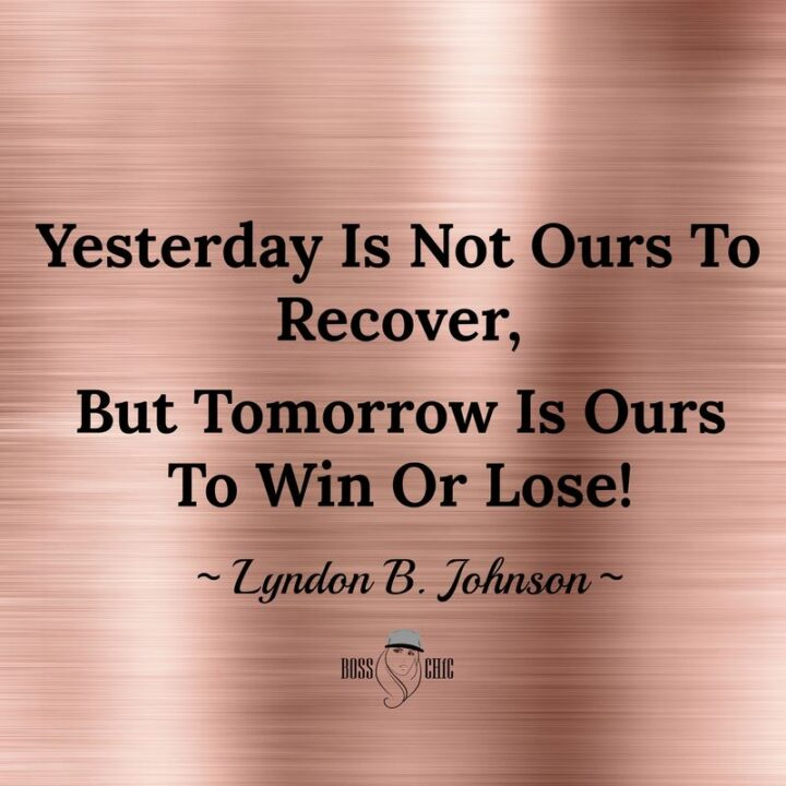 """""""Yesterday is not ours to recover, but tomorrow is ours to win or lose."""" - Lyndon B. Johnson"""