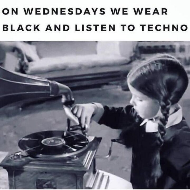 """""""On Wednesdays, we wear black and listen to techno."""""""