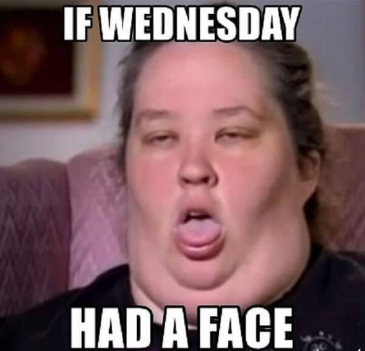 """""""If Wednesday had a face."""""""