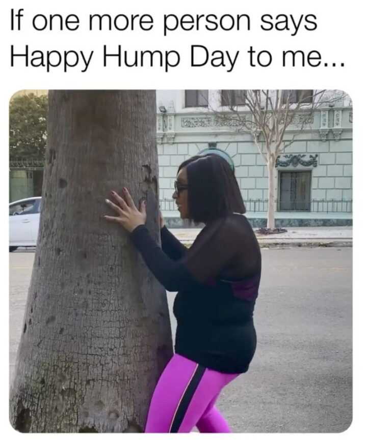 """""""If one more person says Happy Hump Day to me..."""""""