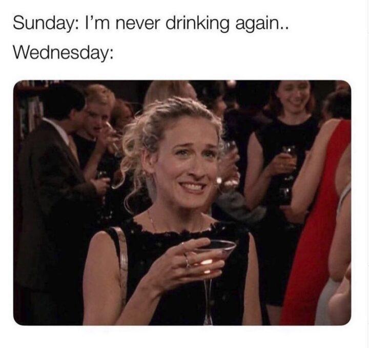 """""""Sunday: I'm never drinking again...Wednesday:"""""""