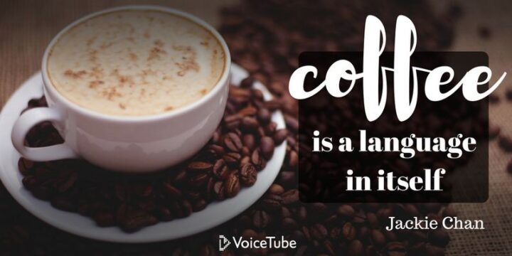 """""""Coffee is a language in itself."""" - Jackie Chan"""