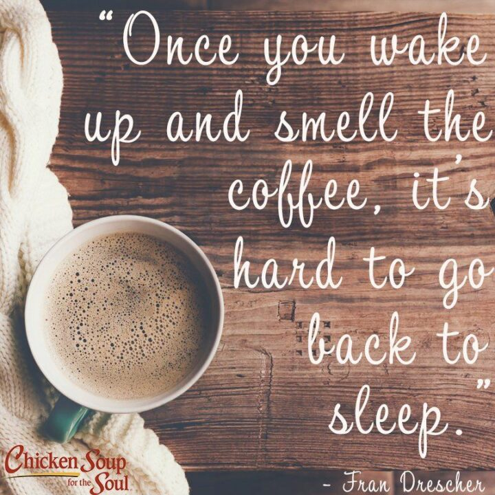 """""""Once you wake up and smell the coffee, it's hard to go back to sleep."""" - Fran Drescher"""