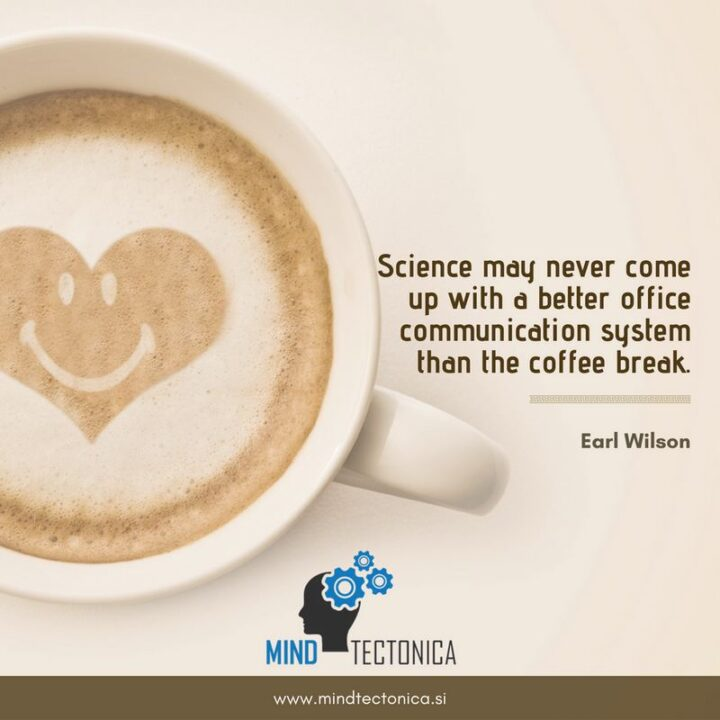 """""""Science may never come up with a better office communication system than the break."""" - Earl Wilson"""