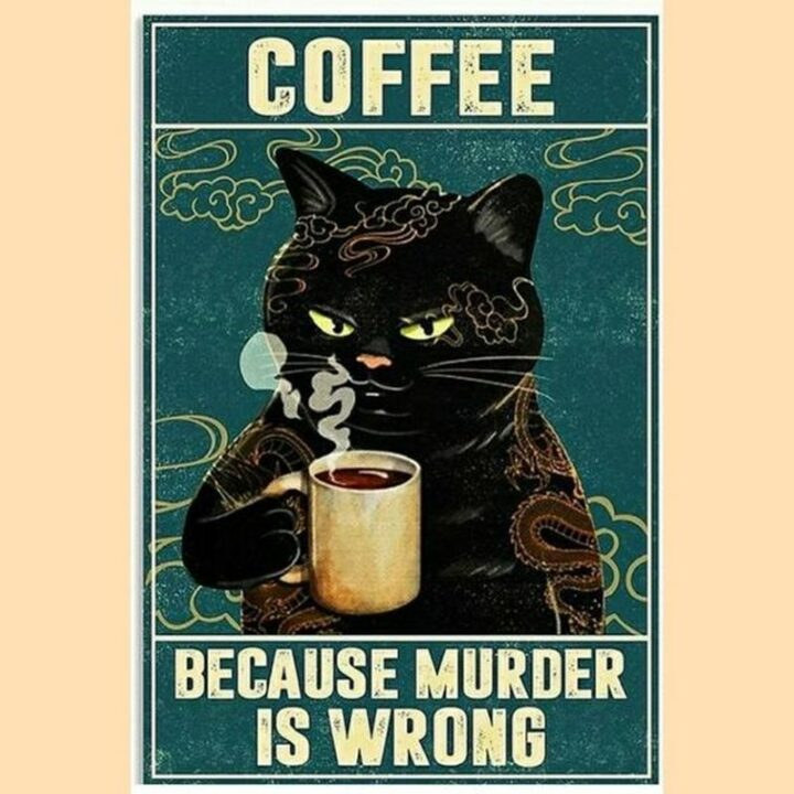 """""""Coffee. Because murder is wrong."""""""