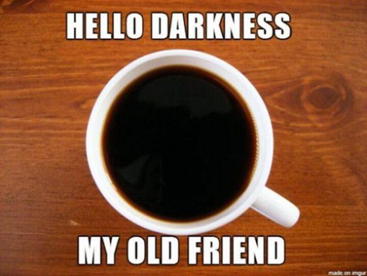 """""""Hello, darkness my old friend."""""""
