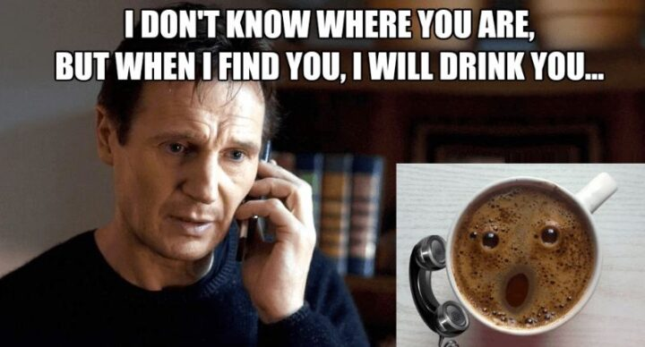 """""""I don't know where you are, but when I find you, I will drink you."""""""