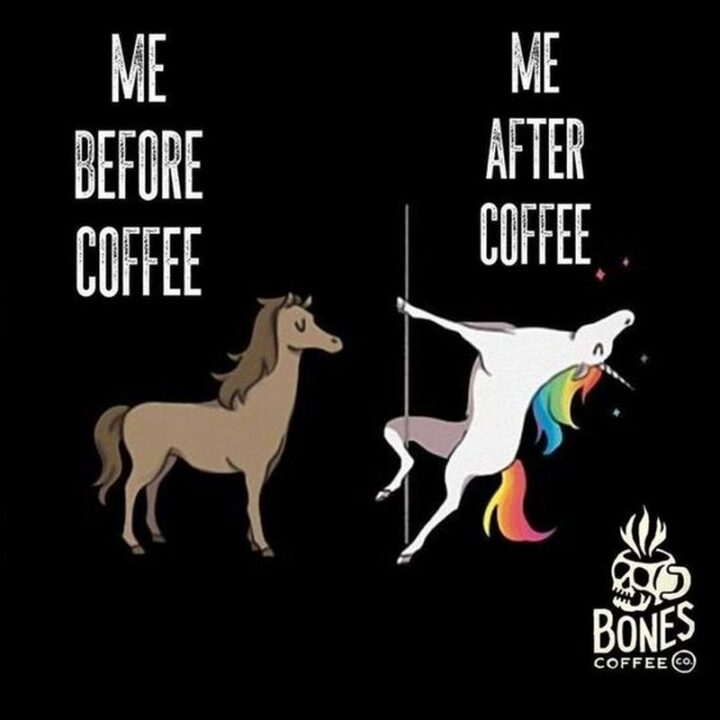 """""""Me before coffee. Me after coffee."""""""