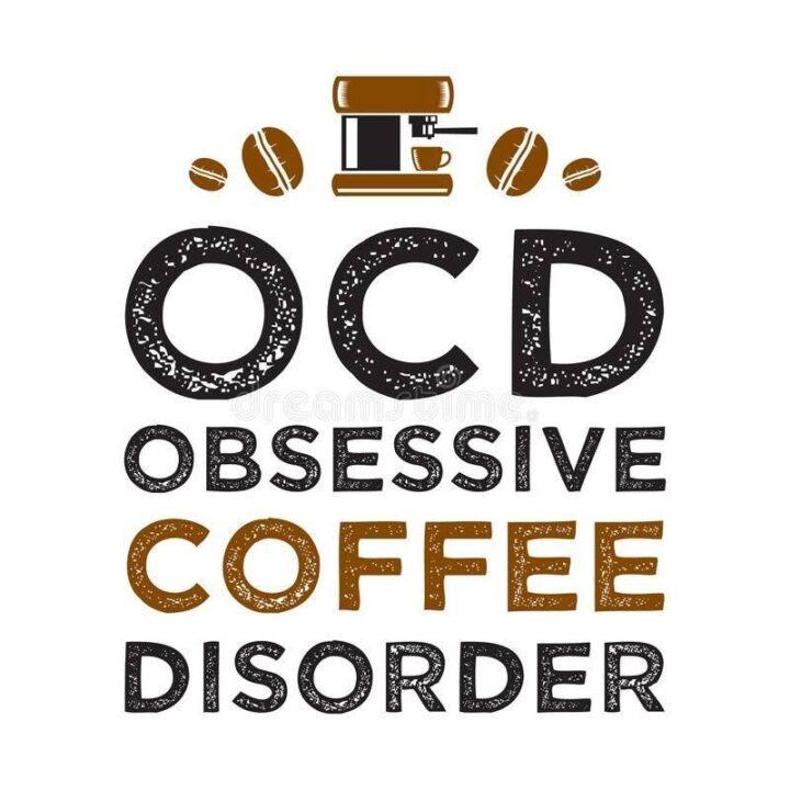 """OCD: Obsessive Coffee Disorder."""