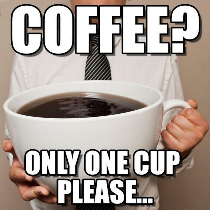 """""""Coffee? Only one cup please..."""""""