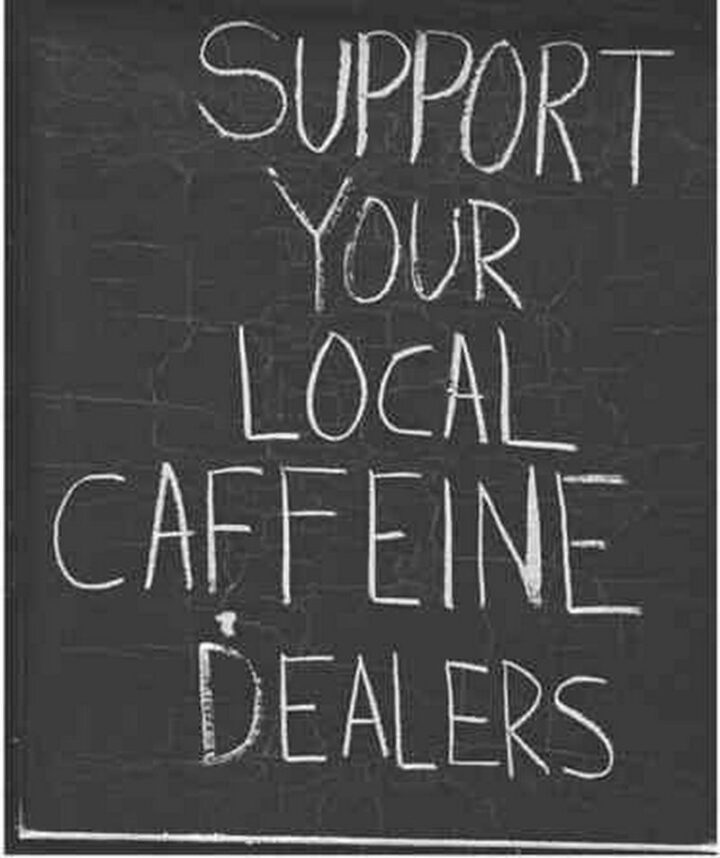 """""""Support your local caffeine dealers."""""""