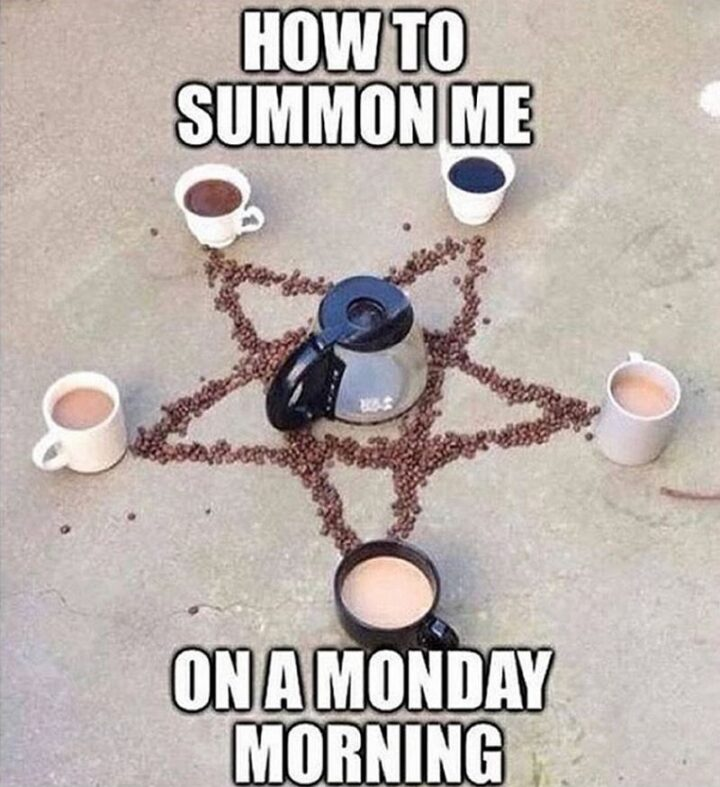 """""""How to summon me on a Monday morning."""