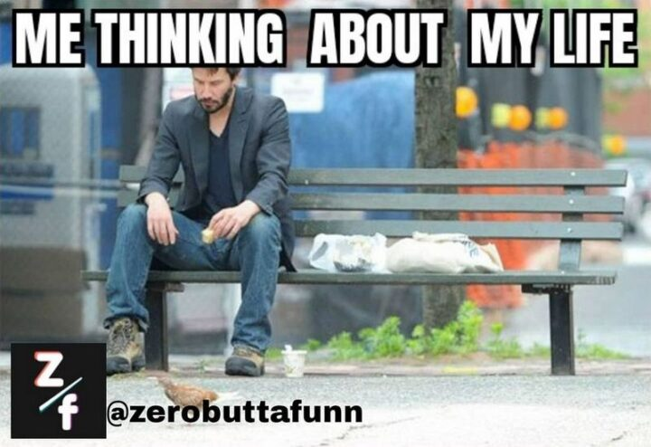"""65 Funny Sarcastic Memes - """"Me thinking about my life."""""""