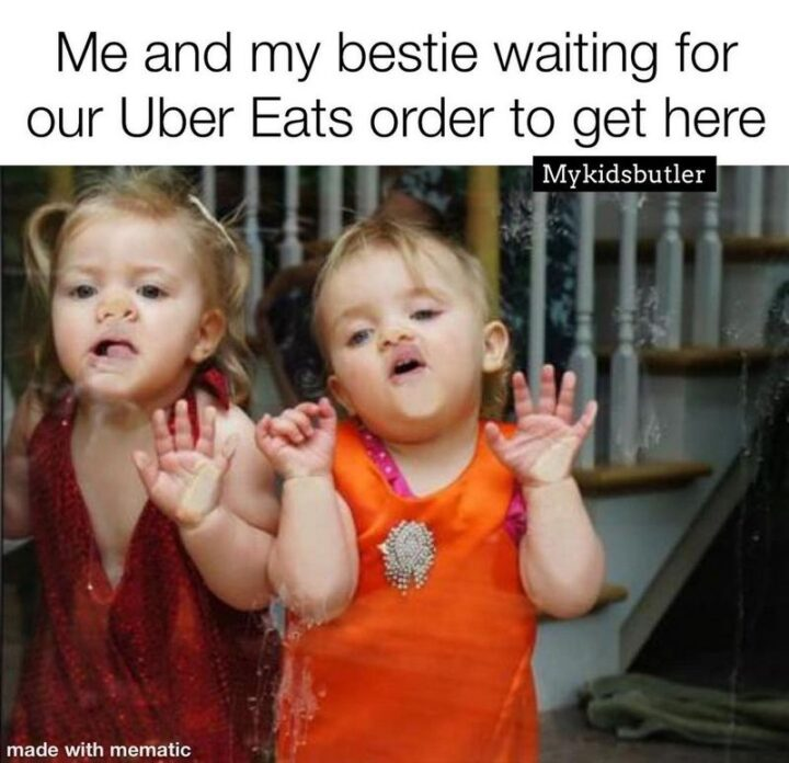 """65 Funny Sarcastic Memes - """"Me and my bestie waiting for our Uber Eats order to get here."""""""
