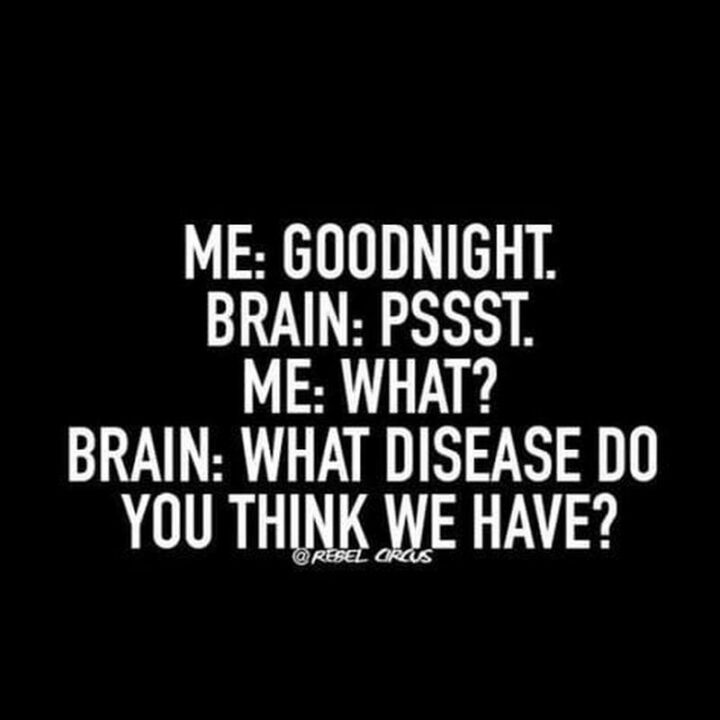 """65 Funny Sarcastic Memes - """"Me: Goodnight. Brain: Pssst. Me: What? Brain: What disease do you think we have?"""""""