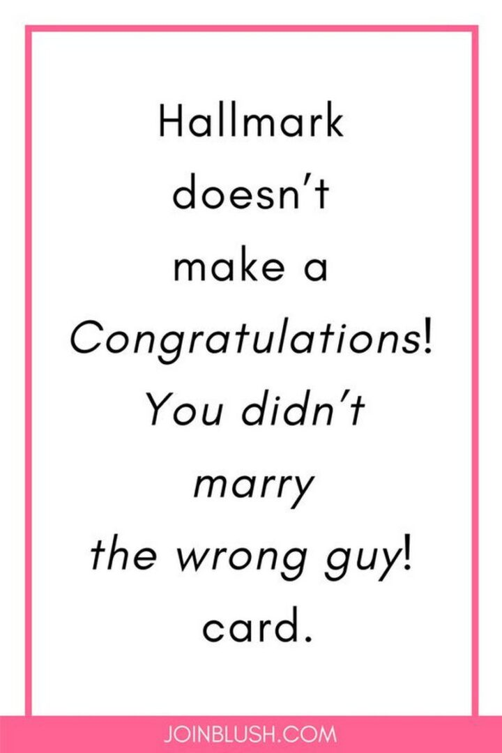 """""""Hallmark doesn't make a """"Congratulations! You didn't marry the wrong guy!"""" card."""""""