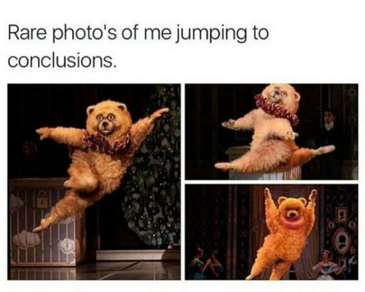 """""""Rare photos of me jumping to conclusions."""""""