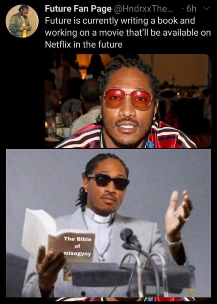 """65 Stupid Memes: """"Future is currently writing a book and working on a movie that'll be available on Netflix in the future."""""""