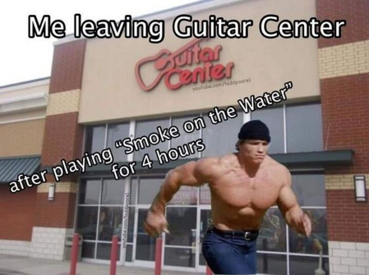 """""""Me leaving Guitar Center after playing """"Smoke On The Water"""" for 4 hours."""""""