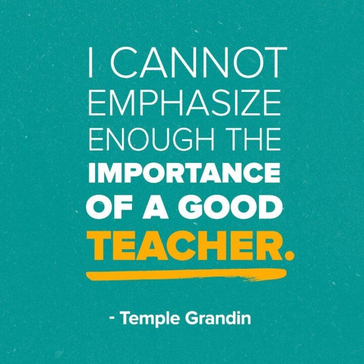 """""""I cannot emphasize enough the importance of a good teacher."""" - Temple Grandin"""